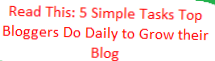 Click to Read: 5 Simple Tasks Top Bloggers Do Daily to Grow their Blog
