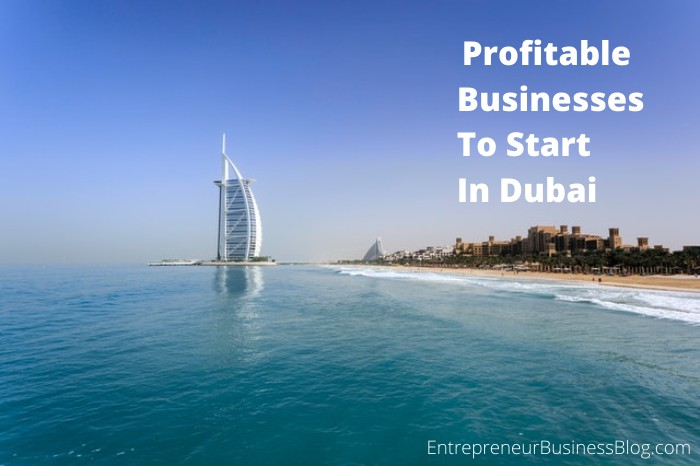 The most profitable businesses to start in Dubai