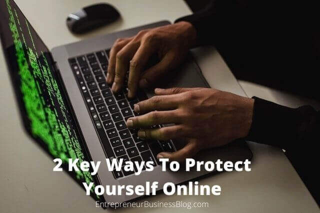 2 Key Ways To Protect Yourself Against Online Threats