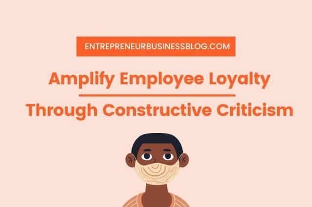 Boost Employee Loyalty Through Constructive Criticism